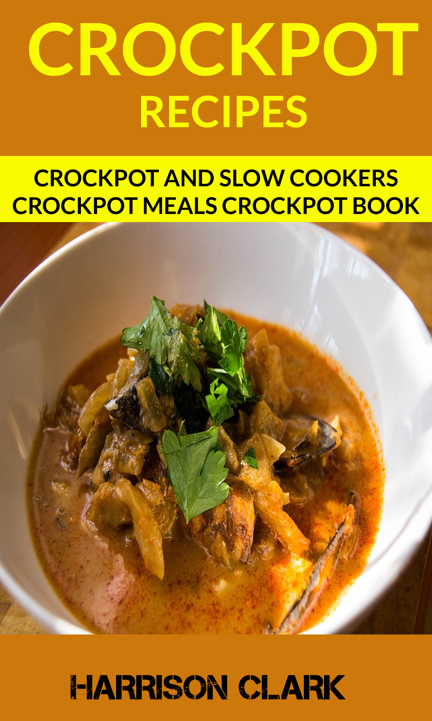 Crockpot recipes: crockpot and slow cookers crockpot meals crockpot book