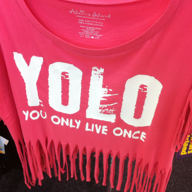 YOLO: (you only live once)