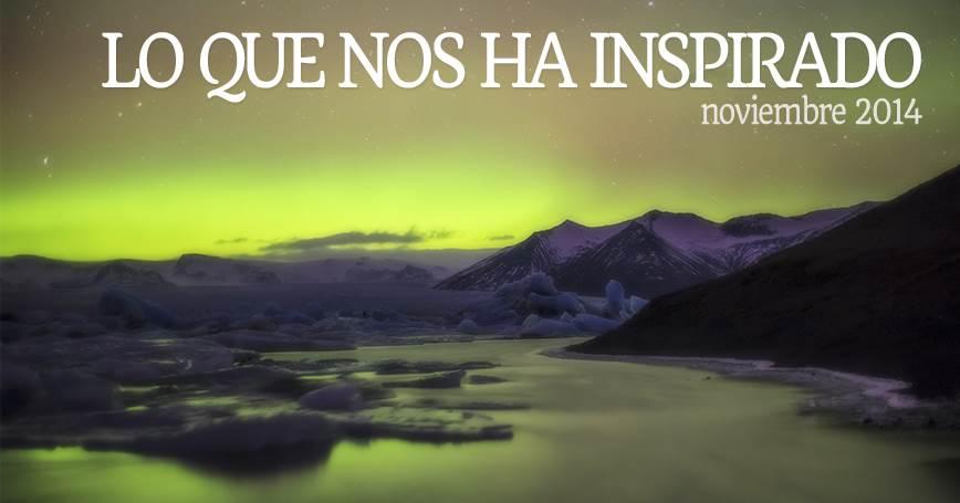 Lo que nos ha inspirado – Noviembre de 2014