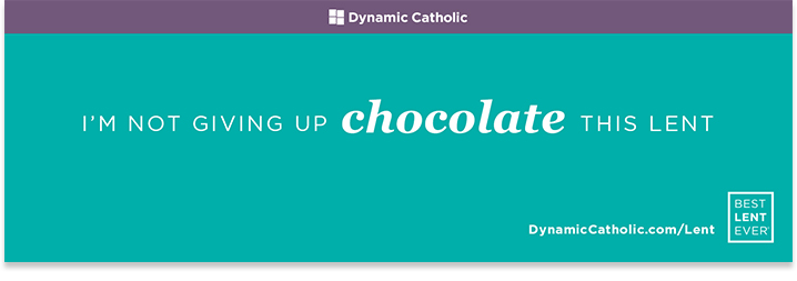 Don't give up Chocolate this lent