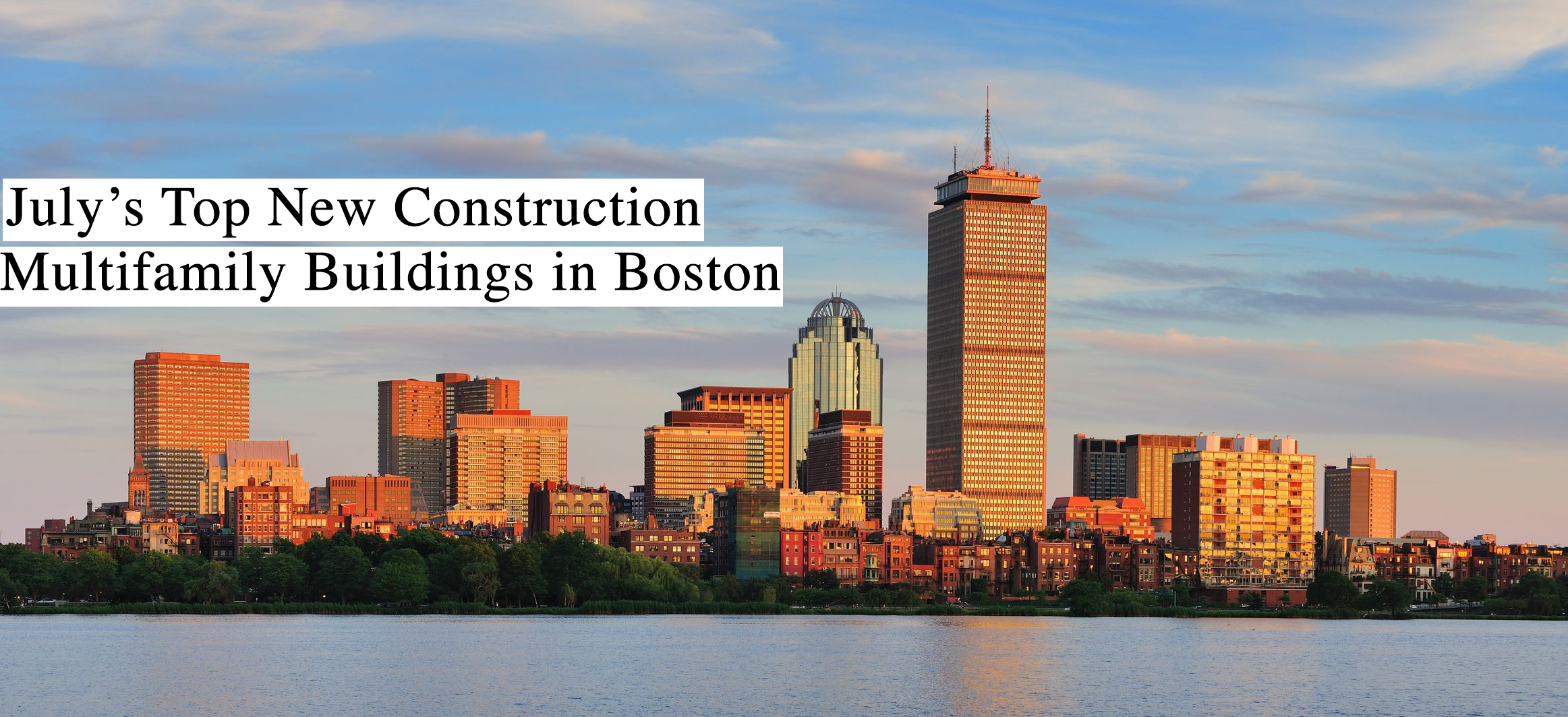 Julys top new construction multifamily buildings in boston