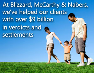 At Blizzard, McCarthy & Nabers we've helped our clients with over $9 billion in verdicts and settlements