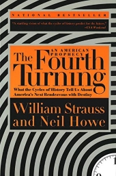 The Fourth Turning: An American Prophecy – What the Cycles of History Tell Us About America's Next