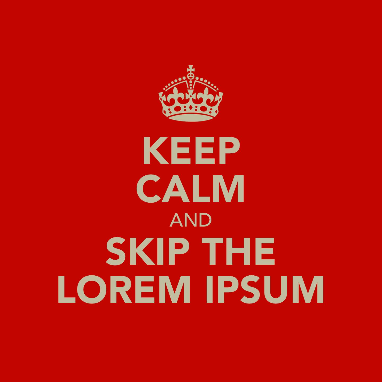Keep calm and skip the lorem ipsum