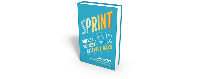 To learn more about sprints, check out GV.com/sprint or read our book, Sprint: How to Solve Big Problems and Test New Ideas in Just Five Days. It's available from Amazon and a number of other retailers.
