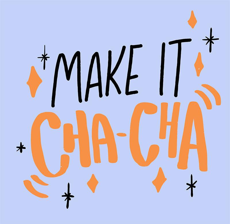 Make it cha-cha