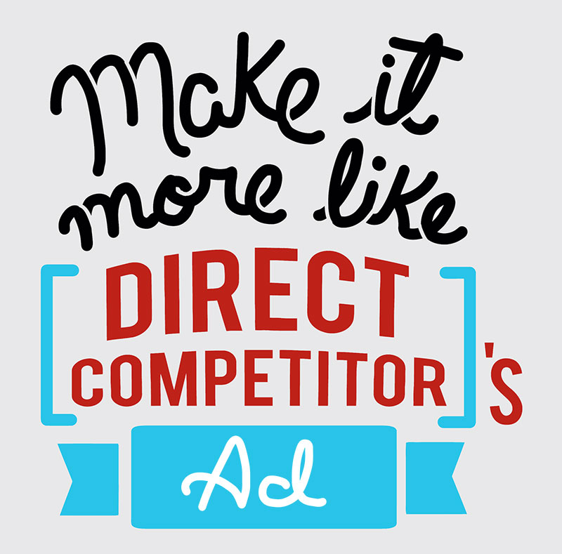Make it more like [direct competitor]'s ad