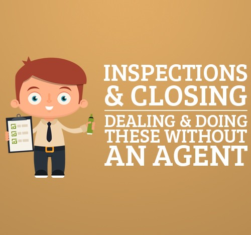 Inspections and Closing - Dealing and Doing these without an Agent
