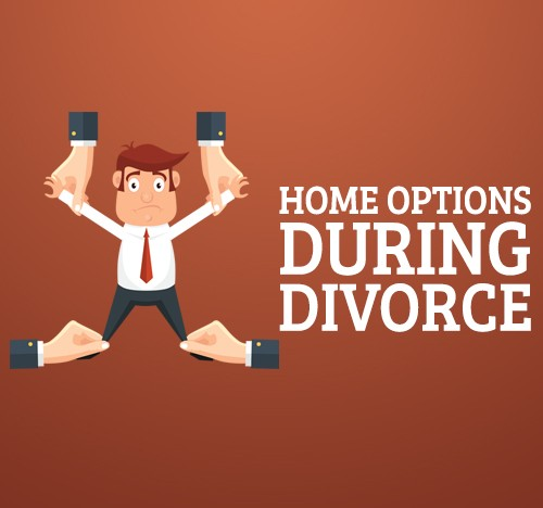 Home Options During Divorce