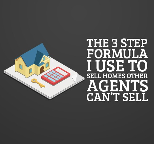 The 3 Step Formula I Use To Sell Homes Other Agents Can't Sell