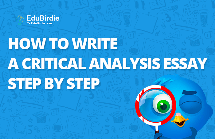 steps in writing a critical analysis essay Literary analysis essay is a paper that explores and evaluates a piece of  literature  steps and structure in writing a literary analysis essay.