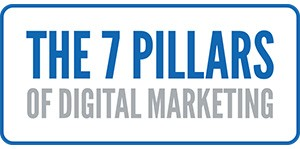 The 7 Pillars Of Digital Marketing