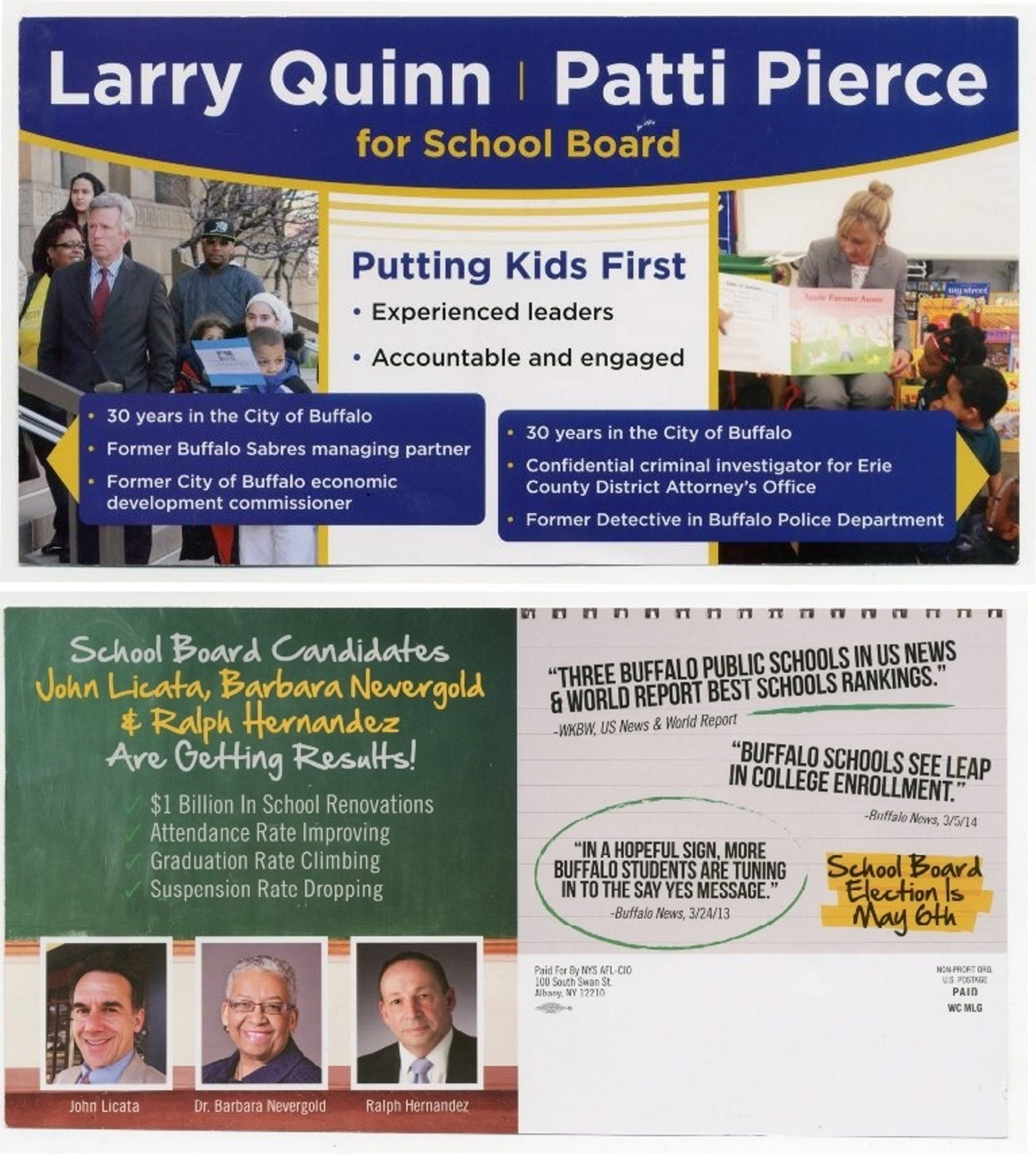 Several candidates' campaigns got significant help from outside groups. The Buffalo Niagara Partnership paid for a mailer to be sent to 16,000 voters on behalf of Larry Quinn and Patricia A. Pierce, top. The AFL-CIO sent mailers to 20,000 union households on behalf of Barbara A. Seals Nevergold, John B. Licata and Ralph R. Hernandez.