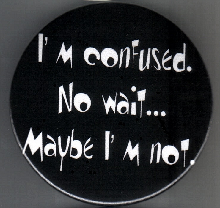 "I""m Confused -  Humorous Button/Pinback  - 2 1/4"""