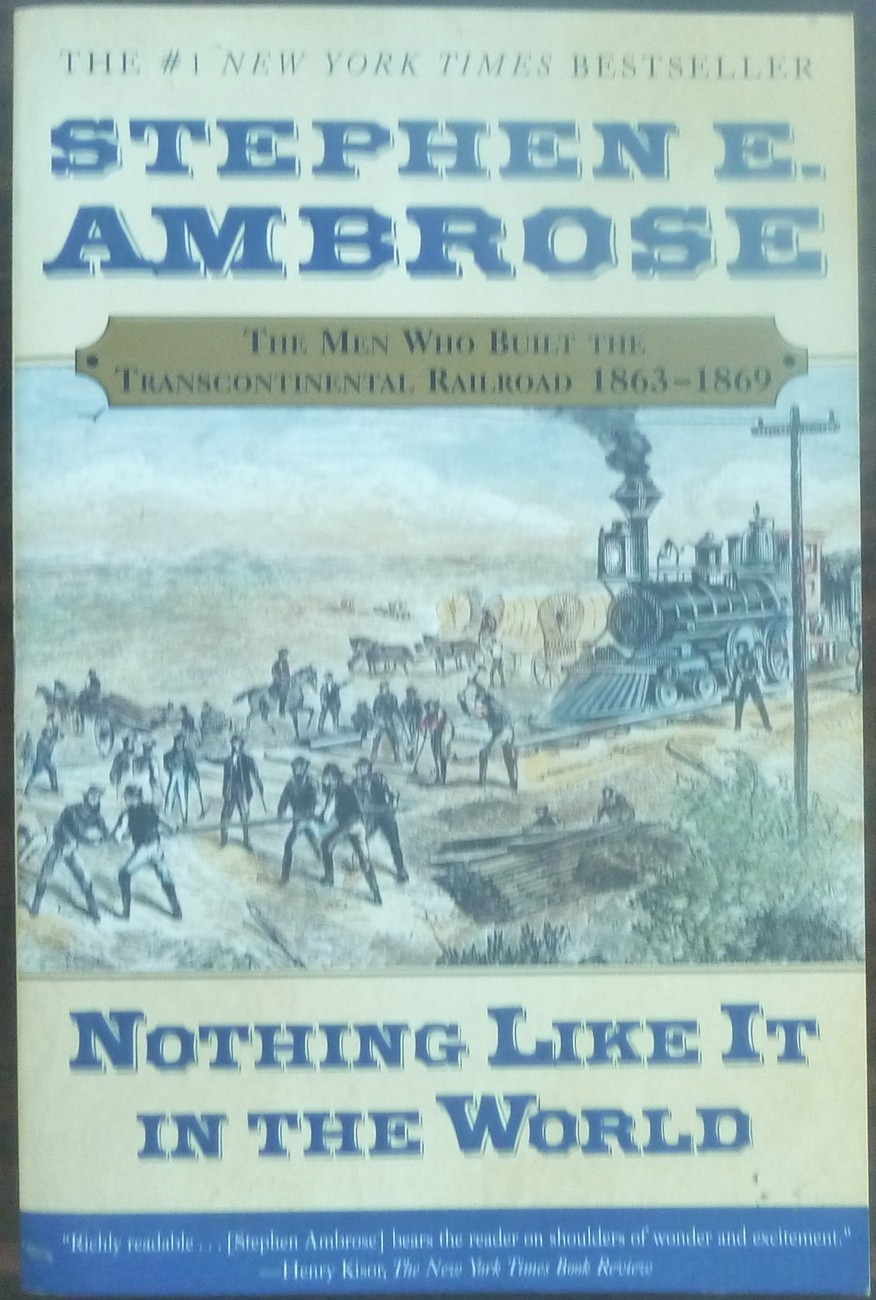 Nothing Like it in the World Transcontinental Railroad by Stephen E Ambrose 