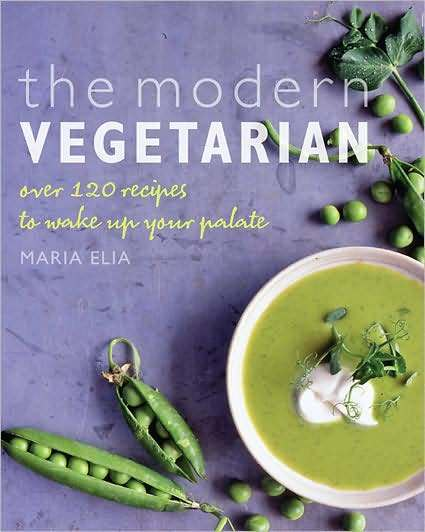 The Modern Vegetarian: Over 120 Recipes to Wake Up Your Palate Maria Elia