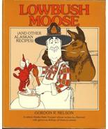 Lowbush Moose and other Alaskan Recipes Cookboo... - $8.00
