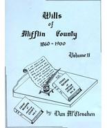 Wills of Mifflin County 1860 - 1900 Volume II - $11.00