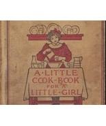 A Little Cook-book For A Little Girl - Original... - $18.99