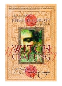 Witch Crafting:  A Spiritual Guide to Making Magic Curott