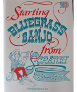 Starting Bluegrass Banjo From Scratch/Wayne Erb... - $17.00