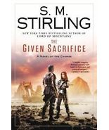 The Given Sacrifice by S. M. Stirling (2013 Har... - $9.00