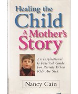 Healing The Child A Mother's Story Nancy Cain  - $5.95