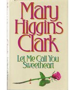 Let Me Call You Sweetheart   Mary Higgins Clark - $8.99