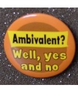 AMBIVALENT? WELL YES AND NO pinback button pin NEW - $2.00