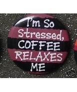 I'M SO STRESSED - COFFEE RELAXES ME pin - $2.00