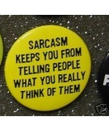 SARCASM KEEPS YOU FROM TELLING WHAT U REALLY TH... - $2.00