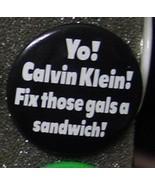 YO! CALVIN KLEIN! FIX THOSE GALS A SANDWICH! pi... - $2.00