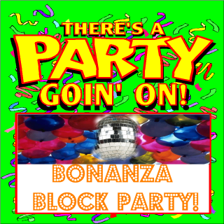 BONANZLE BLOCK PARTY 4:00 TO 7:OO