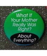 WHAT IF YOUR MOTHER WAS RIGHT? ABOUT EVERYTHING... - $2.00