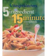 Weight Watchers 5 Ingredient 15 Minute Cookbook... - $10.00