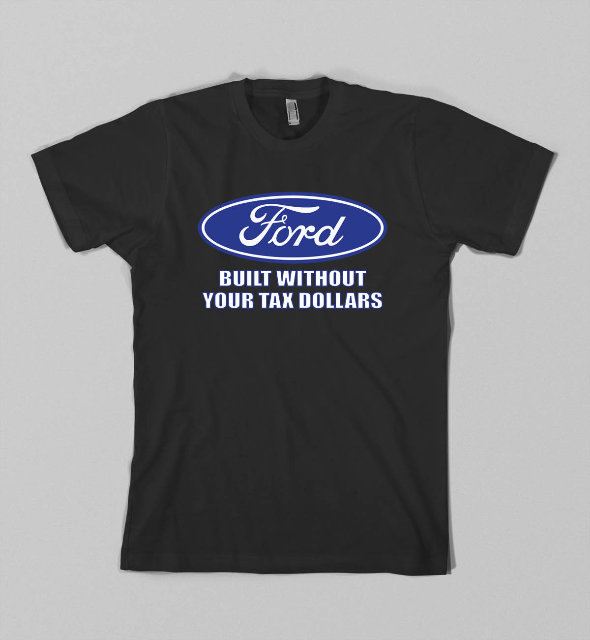 Ford Built without your tax dollars t shirt Adult size Shirts S-3XL Black