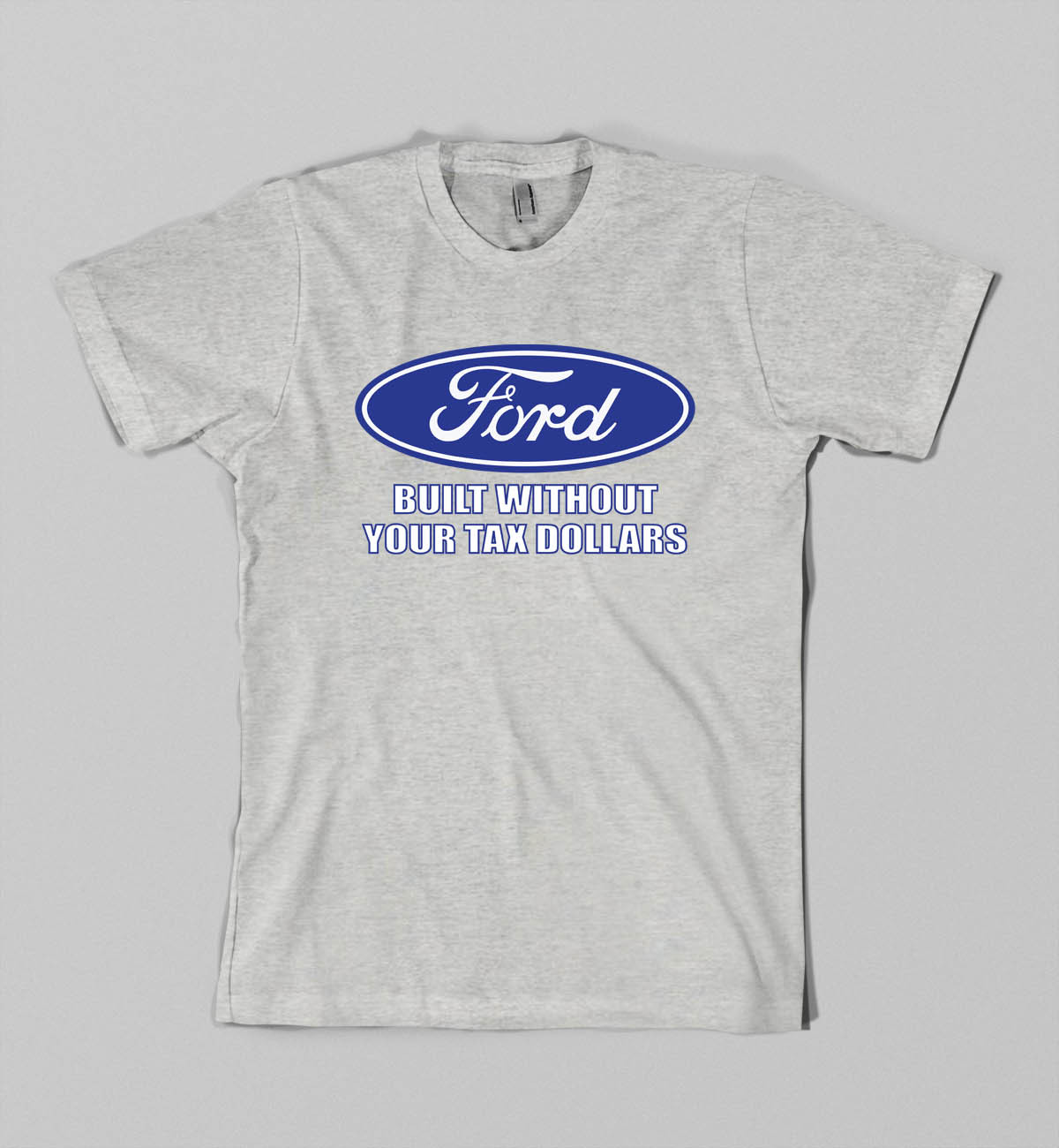 Ford Built without your tax dollars t shirt Adult size Shirts S-3XL Sports gray