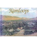 Kamloops 100 Years Community 1893 1993 BC Histo... - $19.93