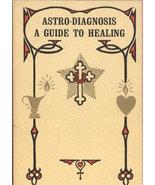 Astro-Diagnosis a Guide to Healing: A treatise ... - $11.00