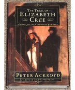 The Trial of Elizabeth Cree by Peter Ackroyd - $1.50