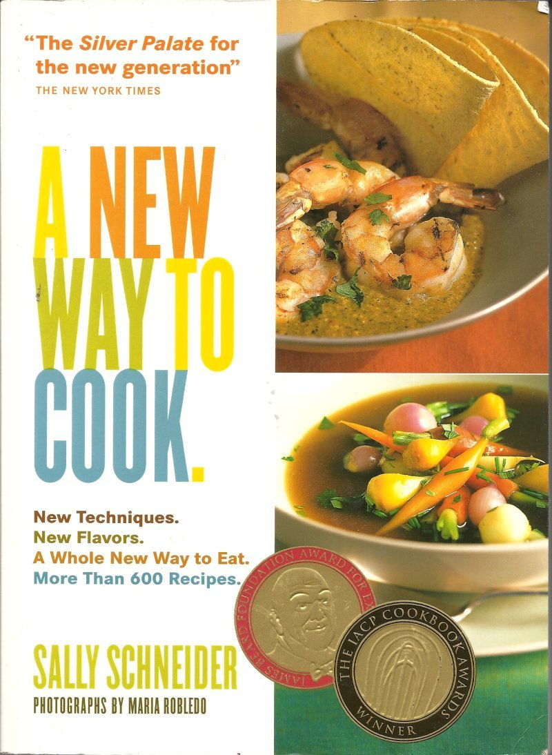 A New Way To Cook Cookbook by Sally Schneider IACP Cookbook Award Winner