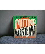 CUTTING CREW - I JUST DIED IN YOUR ARMS - 45 - $5.00
