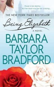 Being Elizabeth Barbara Taylor Bradford Romance Power Mystery