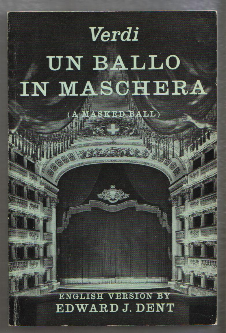 Verdi Un Ballo in Maschera ( Masked Ball ): Opera in Three Acts by Edward Dent