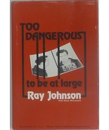 Too Dangerous to be At Large by Ray Johnson - $18.95