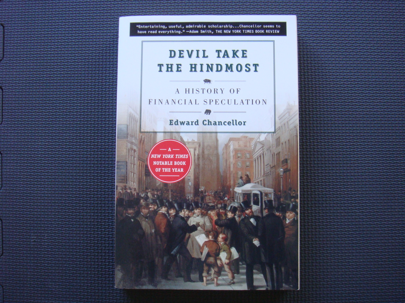 Devil Take the Hindmost: A History of Financial Speculation by Edward Chancellor