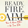 Ready fire aim zero to 100 million in no time flat unabridged audiobook