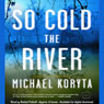 So cold the river unabridged audiobook