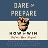 Dare to prepare how to win before you begin unabridged audiobook