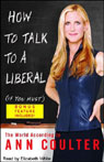How to talk to a liberal if you must the world according to ann coulter audiobook